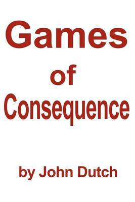 Games of Consequence by John Dutch image