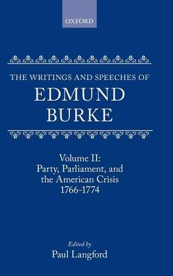The Writings and Speeches of Edmund Burke: Volume II: Party, Parliament and the American Crisis, 1766-1774 by Edmund Burke