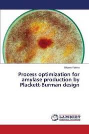 Process Optimization for Amylase Production by Plackett-Burman Design by Fatima Bilqees