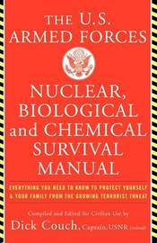 U.S. Armed Forces Nuclear, Biological And Chemical Survival Manual by Dick Couch