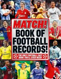 """The """"Match"""" Book of Football Records: From the Makers of Britain's Bestselling Football Magazine by Match"""
