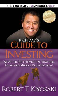 Rich Dad's Guide to Investing: What the Rich Invest In, That the Poor and Middle Class Do Not! by Robert T. Kiyosaki