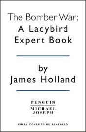 The Bomber War by James Holland
