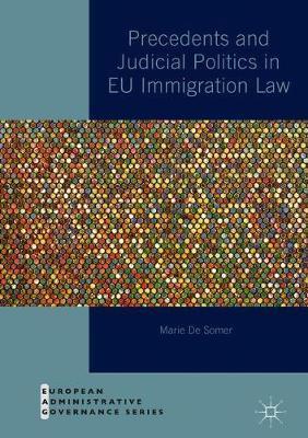 Precedents and Judicial Politics in EU Immigration Law by Marie De Somer