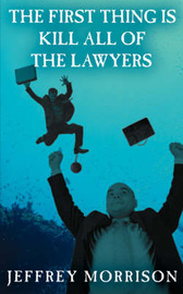 The First Thing is Kill All of the Lawyers by Jeffrey Morrison image