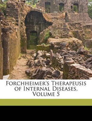 Forchheimer's Therapeusis of Internal Diseases, Volume 5 by Frank Billings image