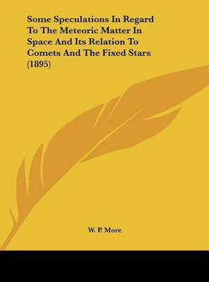 Some Speculations in Regard to the Meteoric Matter in Space and Its Relation to Comets and the Fixed Stars (1895) by W P. More image