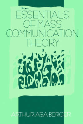 Essentials of Mass Communication Theory by Arthur Asa Berger