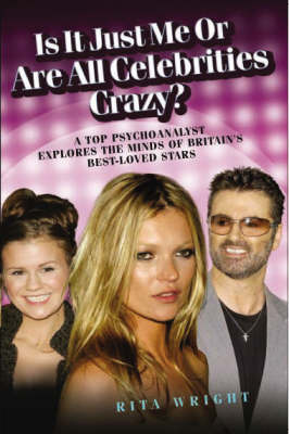 Is it Just Me or are All Celebrities Crazy by Rita Wright