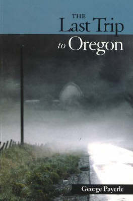 Last Trip to Oregon by George Payerle