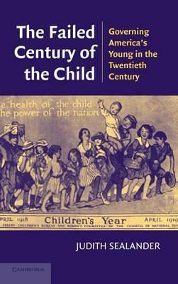 The Failed Century of the Child by Judith Sealander