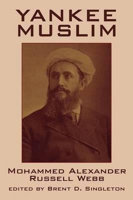 Yankee Muslim by Mohammed, Alexander Russell Webb
