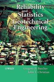 Reliability and Statistics in Geotechnical Engineering by Gregory B Baecher