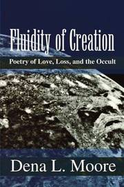 Fluidity of Creation: Poetry of Love, Loss, and the Occult by Dena L. Moore image