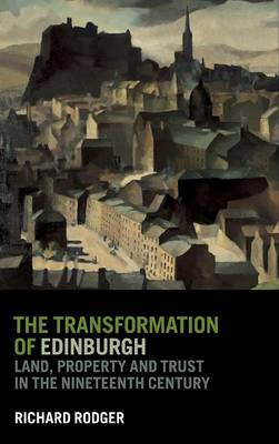 The Transformation of Edinburgh by Richard Rodger