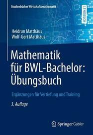 Mathematik Fur Bwl-Bachelor: Ubungsbuch by Heidrun Matthaus