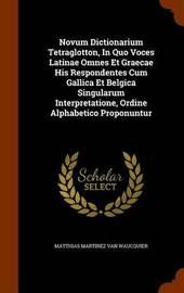 Novum Dictionarium Tetraglotton, in Quo Voces Latinae Omnes Et Graecae His Respondentes Cum Gallica Et Belgica Singularum Interpretatione, Ordine Alphabetico Proponuntur image