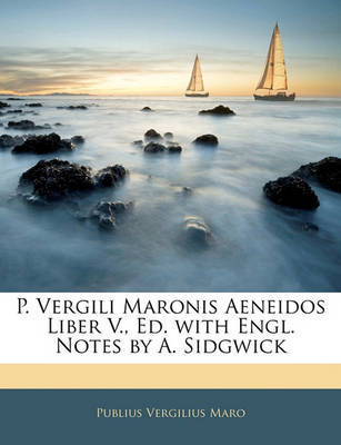 P. Vergili Maronis Aeneidos Liber V., Ed. with Engl. Notes by A. Sidgwick by Publius Vergilius Maro image