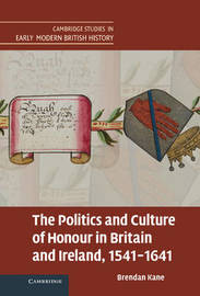 The Politics and Culture of Honour in Britain and Ireland, 1541-1641 by Brendan Kane image