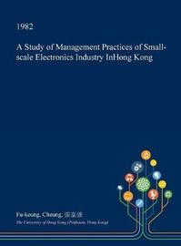 A Study of Management Practices of Small-Scale Electronics Industry Inhong Kong by Fu-Keung Cheung image