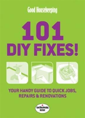 Good Housekeeping 101 DIY Fixes! by Good Housekeeping Institute