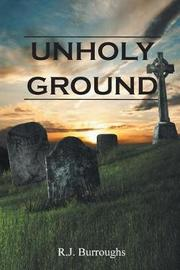 Unholy Ground by R J Burroughs image