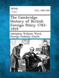 The Cambridge History of British Foreign Policy 1783-1919 by Adolphus William Ward