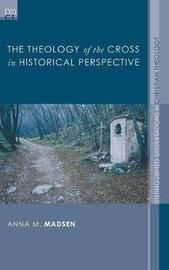The Theology of the Cross in Historical Perspective by Anna M Madsen image