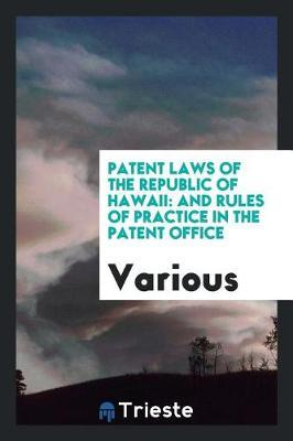 Patent Laws of the Republic of Hawaii by Various ~