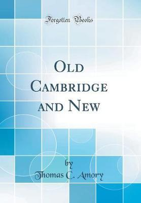 Old Cambridge and New (Classic Reprint) by Thomas C Amory