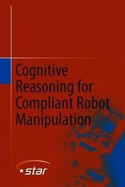 Cognitive Reasoning for Compliant Robot Manipulation by Daniel Sebastian Leidner