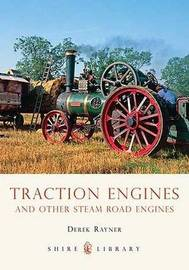 Traction Engines and Other Steam Road Engines by Derek A. Rayner image