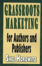 Grassroots Marketing for Authors and Publishers by Shel Horowitz image