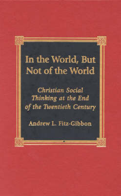 In the World, But Not of the World by Andrew L. Fitz-Gibbon