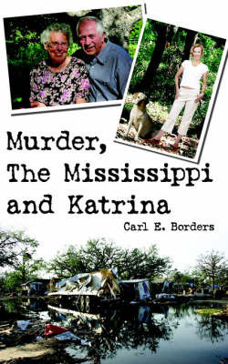 Murder, The Mississippi and Katrina by Carl E. Borders