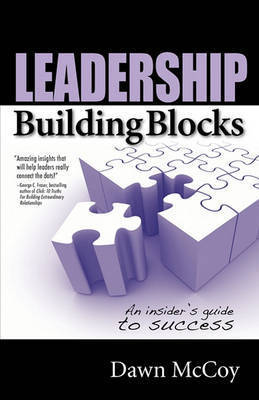 Leadership Building Blocks: An Insider's Guide to Success by Dawn R. McCoy