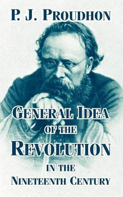 General Idea of the Revolution in the Nineteenth Century by Pierre Joseph Proudhon