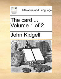 The Card ... Volume 1 of 2 by John Kidgell