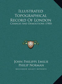 Illustrated Topographical Record of London: Changes and Demolitions (1900) by Philip Norman