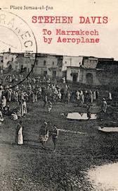 To Marrakech by Aeroplane by Stephen Davis