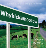 Whykickamoocow: New Zealand Place Names by Nicola McCloy