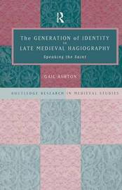 The Generation of Identity in Late Medieval Hagiography by Gail Ashton image
