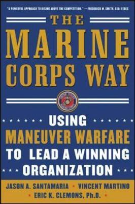 The Marine Corps Way: Using Maneuver Warfare to Lead a Winning Organization by Vicent Martino