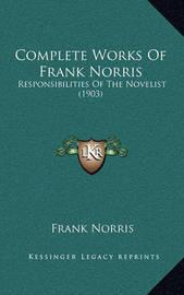 Complete Works of Frank Norris: Responsibilities of the Novelist (1903) by Frank Norris