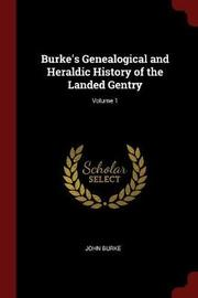 Burke's Genealogical and Heraldic History of the Landed Gentry; Volume 1 by John Burke image