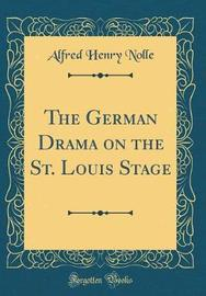The German Drama on the St. Louis Stage (Classic Reprint) by Alfred Henry Nolle image