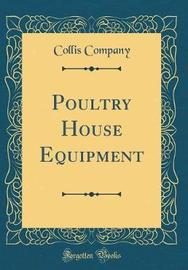 Poultry House Equipment (Classic Reprint) by Collis Company image