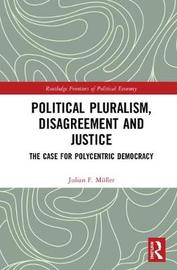 Political Pluralism, Disagreement and Justice by Julian Muller