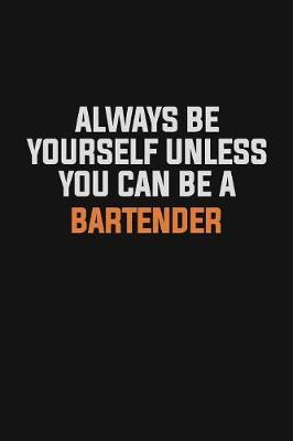 Always Be Yourself Unless You Can Be A Bartender by Camila Cooper image