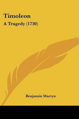 Timoleon: A Tragedy (1730) by Benjamin Martyn image